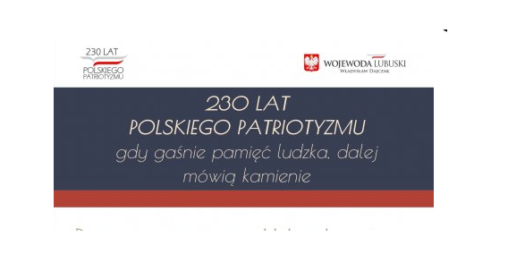 """""""230 lat polskiego patriotyzmu – gdy gaśnie pamięć ludzka, dalej mówią kamienie""""."""