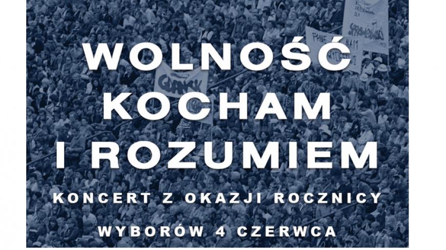 """Koncert """"Wolność kocham i rozumiem"""" z okazji rocznicy wyborów 4 czerwca."""