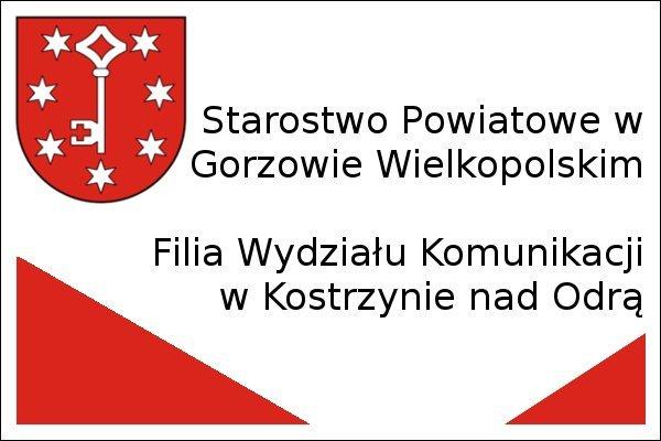 Napis Starostwo Powiatowe w Gorzowie Wielkopolskim. Filia Wydziału Komunikacji w Kostrzynie nad Odrą oraz herb biały klucz i gwiazdki na czerwonym tle.